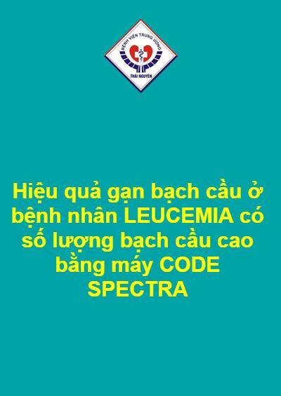 Hiệu quả gạn bạch cầu ở bệnh nhân LEUCEMIA có số lượng bạch cầu cao bằng máy CODE SPECTRA
